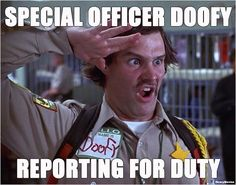 Deputy Doofy reporting for duty!! Ashley and I cracked up for hours of this!