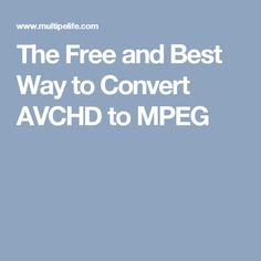 The Free and Best Way to Convert AVCHD to MPEG