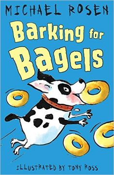 Barking for Bagels: Amazon.co.uk: Michael Rosen, Tony Ross: 9781783445059: Books