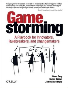 Gamestorming: A Playbook for Innovators, Rulebreakers, and Changemakers: Dave Gray, Sunni Brown, James Macanufo: 8601300354866: Amazon.com: Books