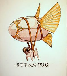 Steam Pug, by Robin Latkovich. This is most excellent XD The steampunk/steam pug pun made me laugh.