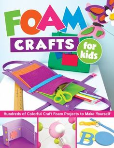Foam Crafts for Kids: Over 100 Colorful Craft Foam Projects to Make with Your Kids Foam Crafts For Kids: Over 100 Colorful Craft Foam Projects To Make With Your Kids By Fox Chapel Pu Crafts For Girls, Crafts To Do, Diy Craft Projects, Projects For Kids, Easy Crafts, Kids Crafts, Foam Crafts, Craft Foam, Color Crafts