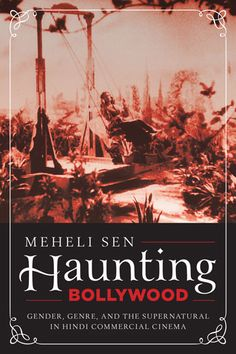 Haunting Bollywood Gender, Genre, and the Supernatural in Hindi Commercial Cinema By Meheli Sen The first wide-ranging look at horror and the supernatural in Bollywood films made since 1949, this interdisciplinary study examines how gender and genre intersect in cinematic tales of unproductive love, abominable creatures, and unspeakable appetites.