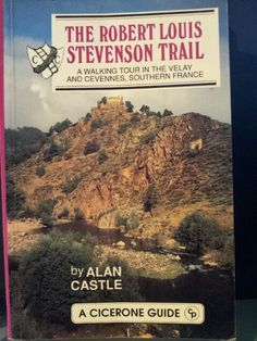 The Robert Louis Stevenson Trail : a walking tour in the Velay and Clevennes, Southern France ; Alan Castle