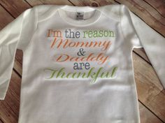 Custom made to order baby onesie. Long sleeve shirt sleeve t shirt onesie thanksgiving new baby I'm the reason mommy & daddy are thankful