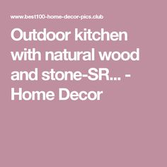 Outdoor kitchen with natural wood and stone-SR... - Home Decor