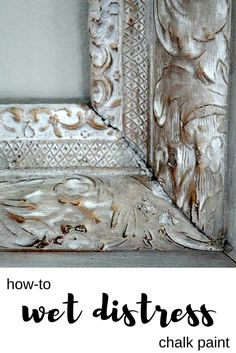 Great tutorial on how to wet distress chalk paint