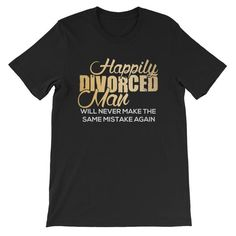 Happily Divorced Man Unisex T-Shirt Cool Tees, Fabric Weights, Cool Designs, Unisex, Mens Tops, T Shirt, Quality Printing, Bella Canvas, Spun Cotton