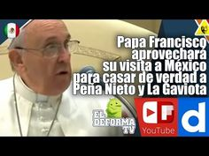 Papa Francisco aprovechará su visita a México para casar de verdad a Peñ...