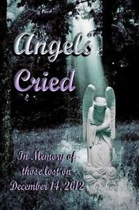 Angels Cried - Charity eBook anthology for the victims in Newtown, Connecticut. Proceeds go to the Sandy Hook School Support Fund. Created by people from all around the world.  http://indiesinaction.blogspot.com