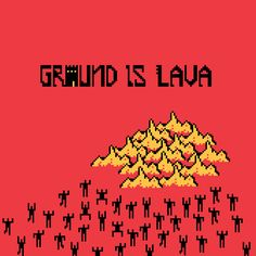 Ground Is Lava
