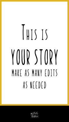 "Life quote: ""This is your story make as many edits as needed."""