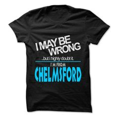 I May Be Wrong But I Highly Doubt It I am From... Chelm - #unique gift #bridesmaid gift. ORDER NOW => https://www.sunfrog.com/LifeStyle/I-May-Be-Wrong-But-I-Highly-Doubt-It-I-am-From-Chelmsford--99-Cool-City-Shirt-.html?68278