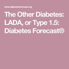 The Other Diabetes: LADA, or Type 1.5: Diabetes Forecast®