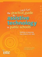 The Practical (and Fun) Guide to Assistive Technology in Public Schools: Building or Improving Your District's AT Teamby Christopher R. Bugaj and Sally Norton-Darr