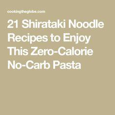 21 Shirataki Noodle Recipes to Enjoy This Zero-Calorie No-Carb Pasta
