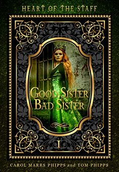 Good Sister, Bad Sister (Heart of the Staff Book by [Phipps, Carol Marrs, Phipps, Tom] Bad Sister, Sisters By Heart, Free Ebooks, Book 1, Indie, Sci Fi, Future, History, Science Fiction