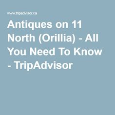 Antiques on 11 North (Orillia) - All You Need To Know - TripAdvisor Ontario, Attraction, Need To Know, Trip Advisor, Antiques, Antiquities, Antique