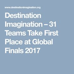 Destination Imagination   –  31 Teams Take First Place at Global Finals 2017