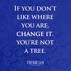 You are not a tree. Move! #niebieski #cytaty #quotes
