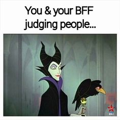 You and you BFF judging people..