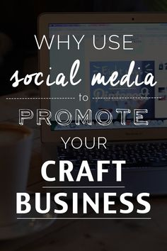 Craft Business: Why use Social Media to Promote your Craft Business?