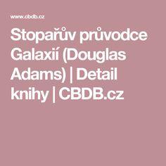 Stopařův průvodce Galaxií (Douglas Adams)   Detail knihy   CBDB.cz The Hitchhiker, Hitchhikers Guide, Douglas Adams, Guide To The Galaxy, Detail