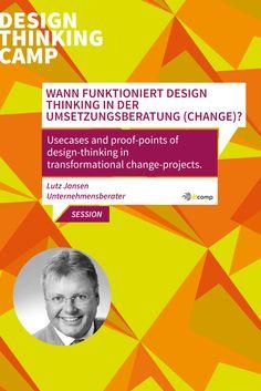 """Wann funktioniert Design Thinking in der Umsetzungsberatung (Change)?  Usecases and proof-points of design-thinking in transformational change-projects""""  Lutz Jansen, Unternehmensberater"""