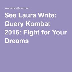 See Laura Write: Query Kombat 2016: Fight for Your Dreams