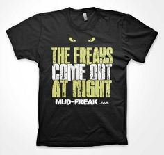 GLOW IN THE DARK SHIRT!!!! THE FREAKS COME OUT AT NIGHT  NEW APPAREL LINE FOR MUD FREAKS (MUDDING ATV FOUR WHEELER RUNNING MONSTER TRUCKS ANYTHING THAT GETS DIRTY!!)