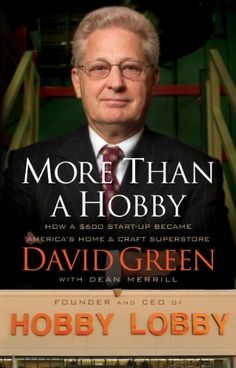 More Than a Hobby by David Green -$4.99- More than a Hobby takes readers inside the mind of a low-key, likable Oklahoma entrepreneur who has created a unique shopping experience. How did his company go from a $600 loan to $1.3 billion in annual sales in just thirty-one years-especially when he wasn't groomed for this work either by heritage or by education?