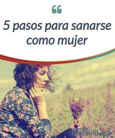 5 pasos para sanarse como mujer Desde el comienzo de nuestra #vida, las mujeres nos vemos en la #obligación de cumplir con el rol de sufridoras que nos impone la #sociedad, impidiendo... #Emociones