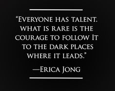 Be brave. Follow your talent.
