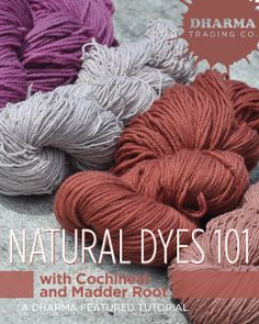 Natural Dyes 101 with Cochineal and Madder Root- a Dharma Featured Tutorial