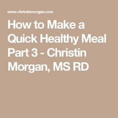 How to Make a Quick Healthy Meal Part 3 - Christin Morgan, MS RD