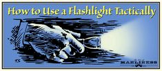Tactical use of a flashlight... This reminded Me of My Dad (Wouldn't be caught dead without a flashlight :p )