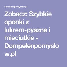 Zobacz: Szybkie oponki z lukrem-pyszne i mieciutkie - Dompelenpomyslow.pl