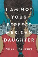 Hispanic Heritage Month children's books: I Am Not Your Perfect Mexican Daughter by Erika L. Sánchez is a terrific YA novel, a NY Times bestseller, and a National Book Award finalist. New York Times, Ny Times, New Books, Good Books, Books To Read, Children's Books, Fiction Books, Random House, Feminist Books