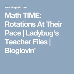 Math TIME: Rotations At Their Pace   Ladybug's Teacher Files   Bloglovin'