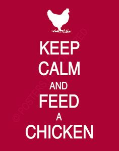 Keep Calm and Feed A Chicken Poster.