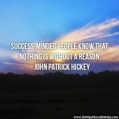 """Success-minded people know that nothing is without a reason."" ― John Patrick Hickey #Quote #HSSocMed"