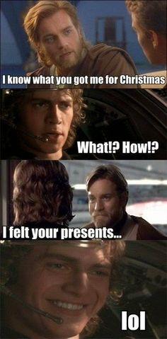 Kenobi - I know what you got me for Christmas. Skywalker - What!? How!? Kenobi - I felt your presents. / LOL #StarWars #funny #Christmas
