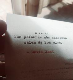 A veces las palabras más sinceras salen de los ojos. - David Sant