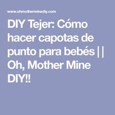 DIY Tejer: Cómo hacer capotas de punto para bebés | | Oh, Mother Mine DIY!!