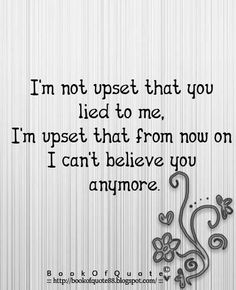 I'm Not Upset That .You Lied To Me,im upset that from now on I cant believe you anymore. Great Quotes, Quotes To Live By, Funny Quotes, Inspirational Quotes, Awesome Quotes, Qoutes, Fool Quotes, Wisdom Quotes, Quotations