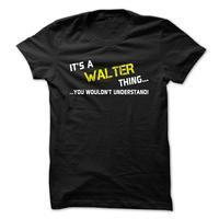 Its a WALTER thing... you wouldnt understand!
