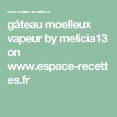 gâteau moelleux vapeur by melicia13 on www.espace-recettes.fr