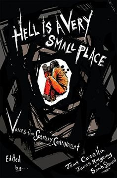 Catalog - Hell Is a Very Small Place: Voices from Solitary Confinement / / edited by Jean Casella, James Ridgeway, and Sarah Shourd ; preface by Sarah Shourd ; introduction by Jean Casella and James Ridgeway ; afterword by Juan E. Chelsea Manning, Trade Books, Solitary Confinement, New Press, San Francisco Chronicle, Reality Of Life, Small Places, Sociology, Barack Obama
