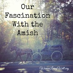 Our Fascination with the Amish - Women Living Well