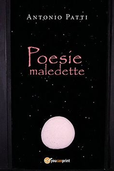Poesie maledette di Antonio Patti https://www.amazon.it/dp/8827818502/ref=cm_sw_r_pi_dp_U_x_qspVAb4M2WJHP